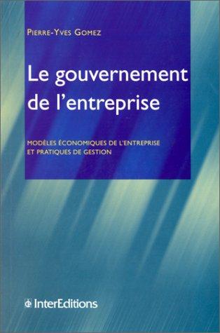LE GOUVERNEMENT DE L'ENTREPRISE. Modèles économiques de l'entreprise et ...