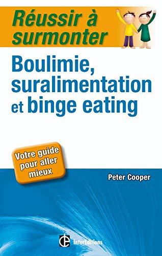 9782729609535: Réussir à surmonter boulimie, suralimentation et binge eating : Votre guide pour aller mieux