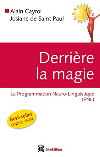 DERRIERE LA MAGIE ; LA PROGRAMMATION NEURO-LINGUISTISQUE: CAYROL, ALAIN;SAINT PAUL,