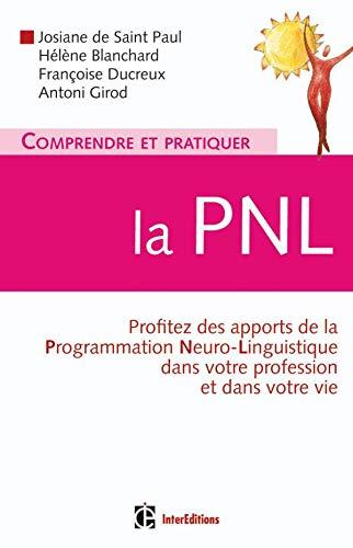 Comprendre et pratiquer la PNL: Profiter à: Antoni Girod; Françoise