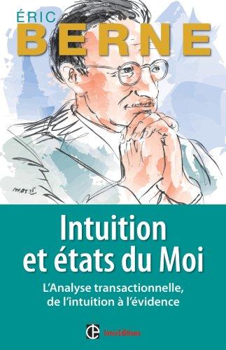 Intuition et Etats du moi: L'analyse transactionnelle,: Eric Berne