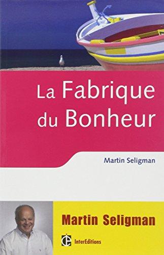 La fabrique du bonheur (French Edition) (2729611134) by Martin Seligman