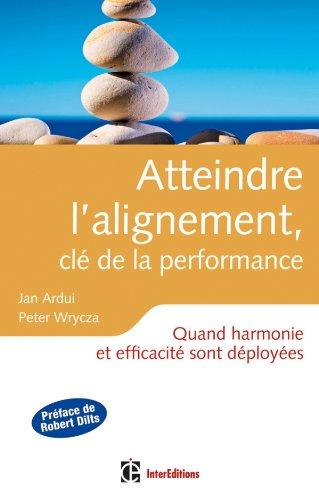 9782729611156: Atteindre l'alignement, clé de la performance - Quand harmonie et efficacité sont déployées... (Epanouissement)