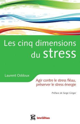 9782729611453: Les cinq dimensions du stress - Agir contre le stress fléau, préserver le stress énergie