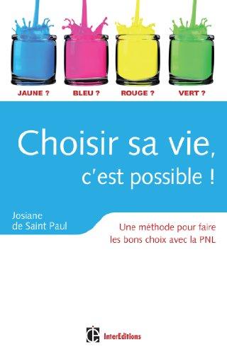 Choisir sa vie, c'est possible ! -: Josiane Saint Paul