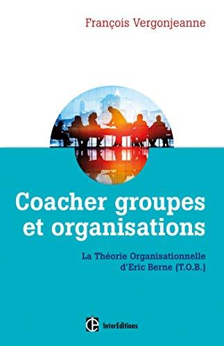 9782729615048: Coacher groupes et organisations - 2e éd. - la Théorie organisationnelle d'Eric Berne (T.O.B.): La Théorie organisationnelle d'Eric Berne (T.O.B.)