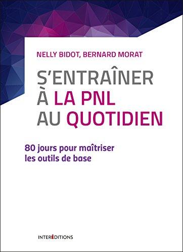 S'entrainer à la PNL au quotidien -: Bidot, Nelly; Morat,