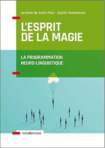 9782729618469: L'Esprit de la Magie - La Programmation Neuro-Linguistique - 3e éd.: Relation à soi, relation à l'autre, relation au monde