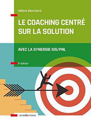 9782729619626: Le Coaching Centré sur la Solution - 2e éd. - Avec la synergie IOS/PNL: Avec la synergie IOS/PNL