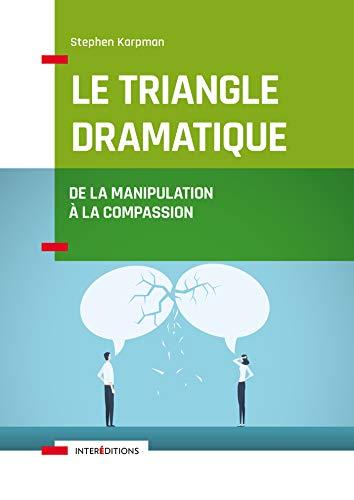 9782729619640: Le Triangle dramatique - De la manipulation à la compassion et au bien-être relationnel: De la manipulation à la compassion