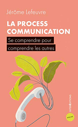 9782729621148: La Process Communication - 3e éd. - Se comprendre pour comprendre les autres: Se comprendre pour comprendre les autres
