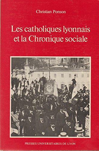 9782729700423: Les catholiques lyonnais et la Chronique sociale, 1892-1914 (French Edition)