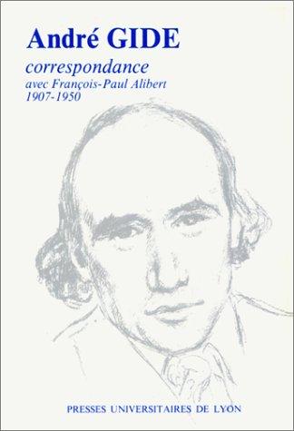 Correspondance avec François-Paul Alibert, 1907-1950 Gide, And.: Andr� Gide