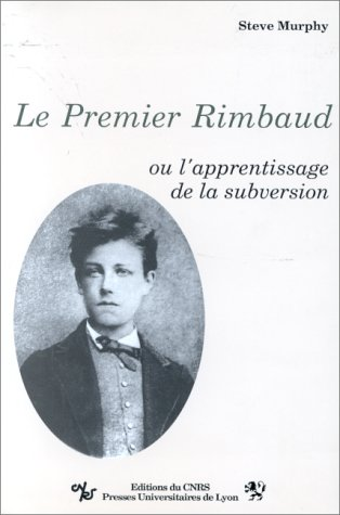 9782729703776: Le premier Rimbaud, ou, L'apprentissage de la subversion