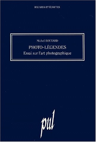 Photo legendes Essai sur l'art photographie: Bouvard Michel