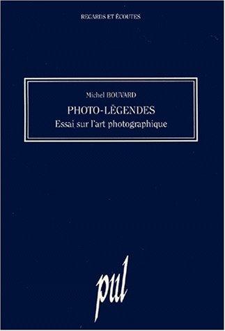 9782729703967: PHOTO-LEGENDES. Essai sur l'art photographique