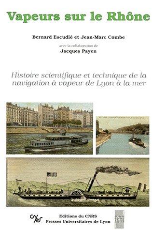 VAPEURS SUR LE RHONE. Histoire scientifique et technique de la navigation à vapeur de Lyon &...