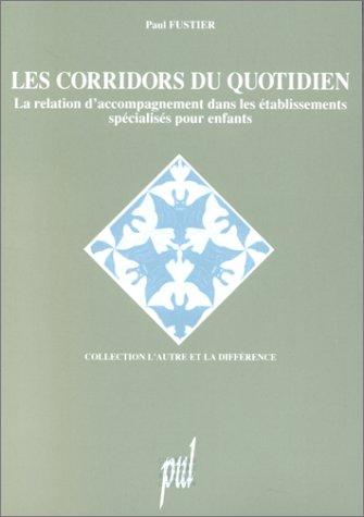 9782729704476: Les corridors du quotidien: La relation d'accompagnement dans les établissements spécialisés pour enfants (Collection L'Autre et la différence) (French Edition)