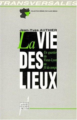 9782729704667: LA VIE DES LIEUX. Un quartier du vieux Lyon au fil du temps