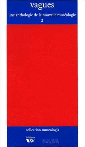 9782729704780: Vagues: Une anthologie de la nouvelle muséologie (Collection Museologia) (French Edition)