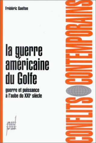 9782729705459: LA GUERRE AMERICAINE DU GOLFE. Guerre et puissance à l'aube du XXIème siècle