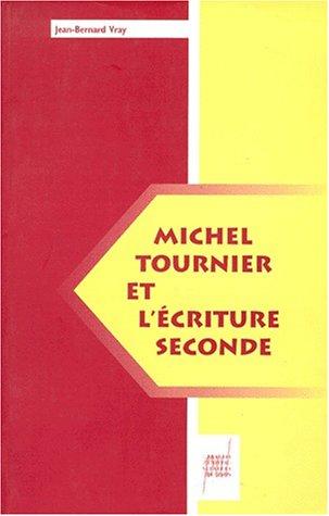 Michel Tournier et l'écriture seconde (French Edition): Jean-Bernard Vray