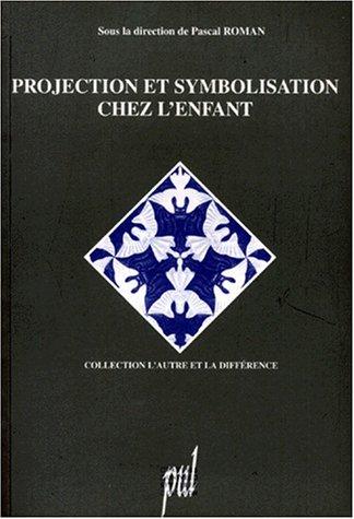 9782729705817: PROJECTION ET SYMBOLISATION CHEZ L'ENFANT. La m�thode projective en psychopathologie