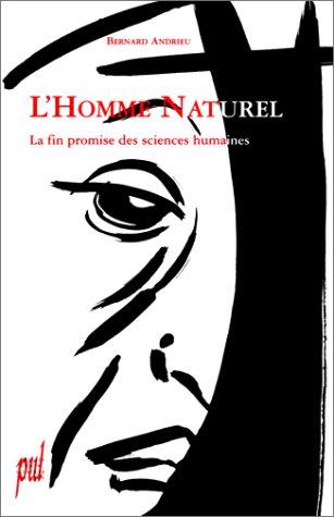 L'Homme naturel. La fin promise des sciences humaines: Bernard Andrieu