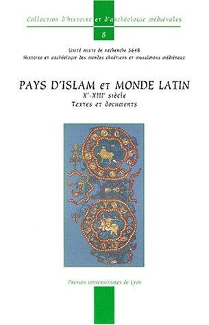 9782729706609: Pays d'islam et monde latin X�me-XIII�me si�cle. Textes et documents (Histoire et arch�ologie m�di�vales)