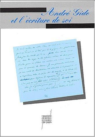 9782729707026: Andr� Gide et l'�criture de soi - Actes du colloque, Paris, 2 et 3 mars 2001