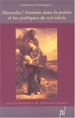 Masculin feminin dans la poesie et les poetiques du XIXe siecle: Plante Christine