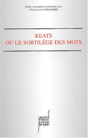 Keats ou Le sortilege des mots: La Cassagnere Christian