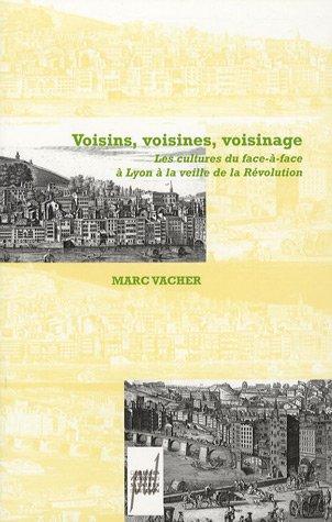 Voisins voisines voisinage Les cultures du face a face a Lyon: Vacher Marc