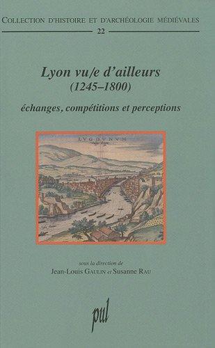 Lyon vu/e d'ailleurs (1245-1800) (French Edition): Collectif