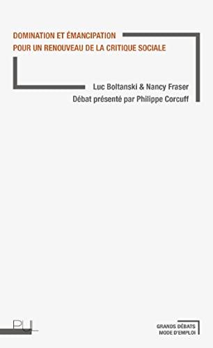 Domination et emancipation Pour un renouveau de la critique: Boltanski Luc