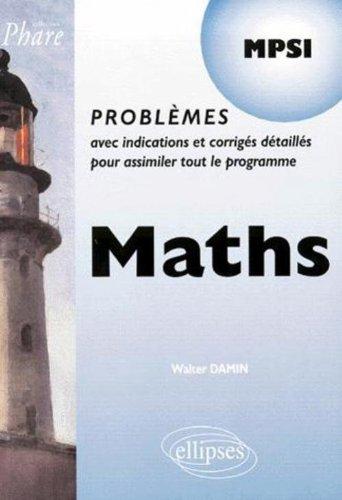 9782729800475: Maths MPSI : Problemes avec indications et corrigés détaillés pour assimiler tout le programme