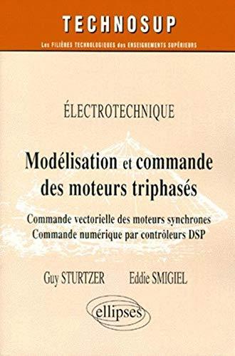 9782729800765: Modélisation et commande des moteurs triphasés : Commande vectorielle des moteurs synchrones - Commande numérique par contrôleurs DSP - Électrotechnique
