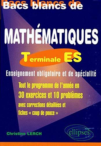 9782729801274: Bacs blancs de math, terminales ES : Tout le programme en 30 exercices et 10 problèmes corrigés