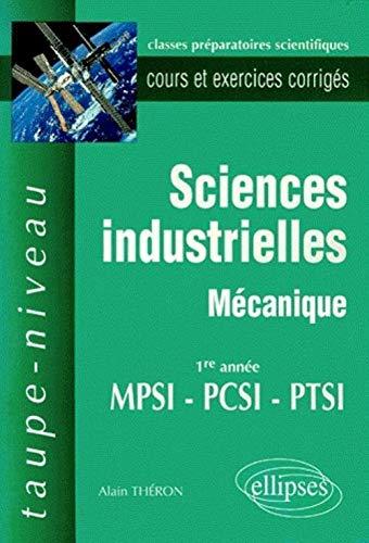 9782729803421: Sciences industrielles : M�canique MPSI-PCSI-PTSI - Cours et exercices corrig�s