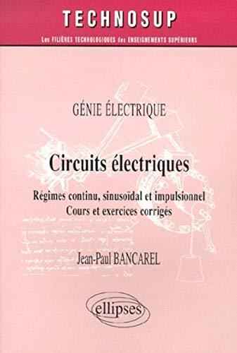 9782729804770: Circuits électriques : Régimes continu, sinusoïdal et impulsionnel