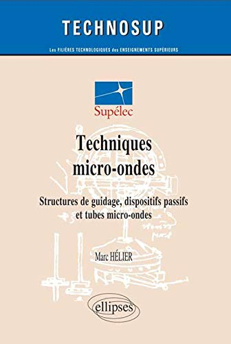 9782729804978: Techniques micro-ondes structures de guidage dipositifs passifs & tubes micro-ondes (French Edition)