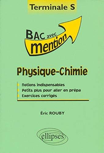 Physique-Chimie Terminale S. Notions Indispensables, Petits Plus Pour Aller En Prépa, ...