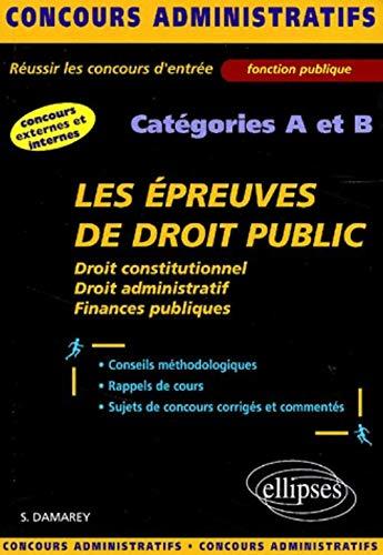 Les épreuves de droit public : Droit constitutionnel, droit administratif, catégories A et B: Stà ...