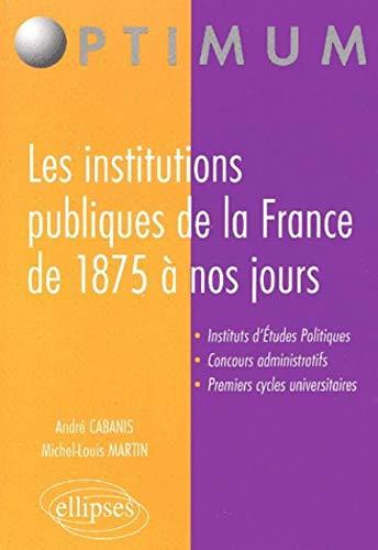 9782729807207: Les institutions publiques de la France de 1875 à nos jours