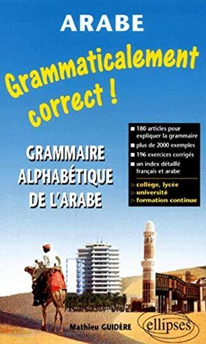9782729809232: Grammaticalement correct ! Grammaire alphabétique de l'arabe