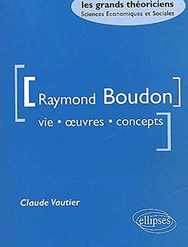 9782729810306: Raymond Boudon. Vie, oeuvres, concepts (Les grands th�oriciens)