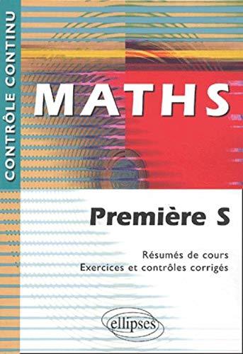 9782729810641: Maths Premi�re S. R�sum�s de cours, exercices et contr�les corrig�s
