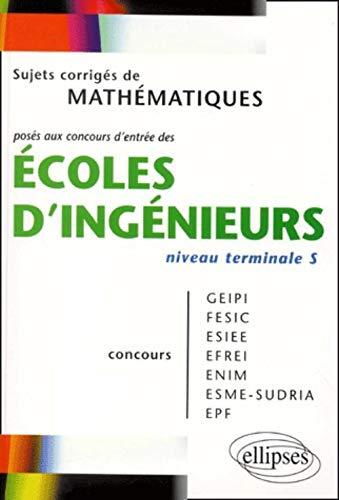 9782729810689: Math�matiques niveau Terminale S : Sujets corrig�s pos�s aux concours d'entr�e des �coles d'ing�nieurs GEIPI - FESIC - ESIEE - EFREI - ENIM - ESME - SUDRIA
