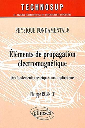 Eléments de propagation électromagnétique : Physique fondamentale: Philippe Rosnet
