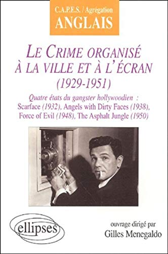 9782729812119: Le crime organisé à la ville et à l'écran (1929-1951), C.A.P.E.S. - Agrégation Anglais : Scarface (1932) - Angels With Dirty Faces (1938) - Force Of Evil (1948) - The Asphalt Jungel (1950)